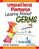 Impatient Pamela Learns about Germs, Sarah Overland, 1930650116