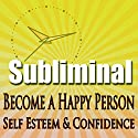 Subliminal Mind Expansion - Become a Happy Person: Self Esteem, Confidence, Beat Depression, Self Help, Solfeggio Frequencies Speech by  Subliminal Hypnosis Narrated by Joel Thielke