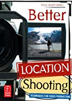 Better Location Shooting: Techniques for Video Production Front Cover
