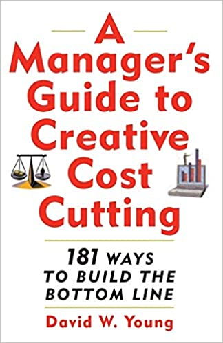 A Manager's Guide to Creative Cost Cutting: 101 Ways to