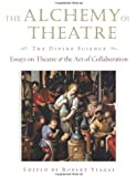 The Alchemy of Theatre - The Divine Science: Essays on Theatre and the Art of Collaboration (Applause Books)