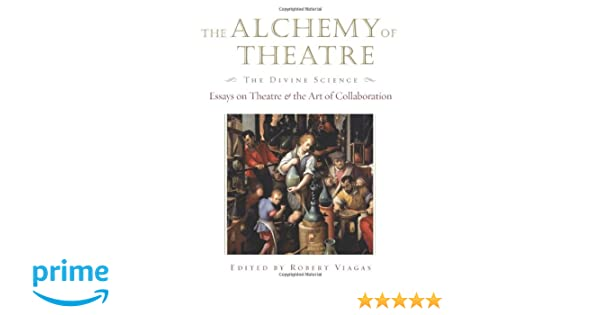 the alchemy of theatre the divine science essays on theatre and  the alchemy of theatre the divine science essays on theatre and the art of collaboration applause books robert viagas 0884088065874 com