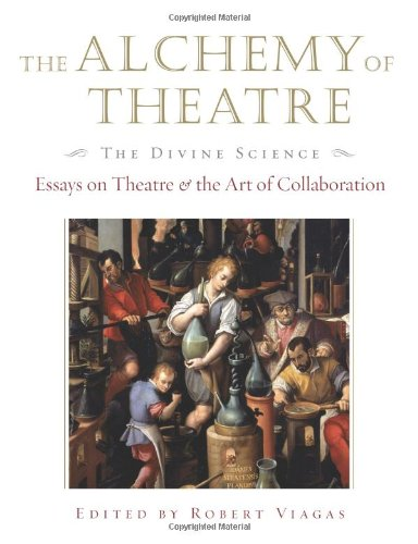 The Alchemy of Theatre: The Divine Science—Essays on Theatre & the Art of Collaboration