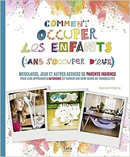 ff262dd97e2 Amazon.fr - Comment occuper ses enfants (sans s occuper d eux !) - RAPHAELE  VIDALING - Livres