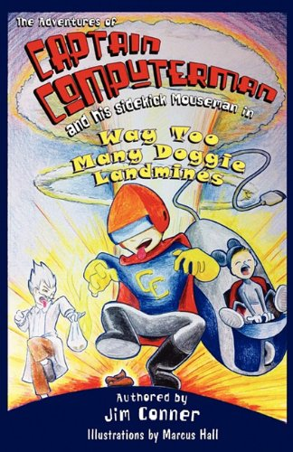 Way Too Many Doggie Landmines: The Adventures of Captain Computerman and His Sidekick Mouseman pdf