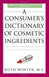 A Consumer's Dictionary of Cosmetic Ingredients, Ruth Winter, 0307451119