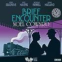 Brief Encounter (Classic Radio Theatre) Radio/TV Program by Noel Coward Narrated by Jenny Seagrove, Nigel Havers