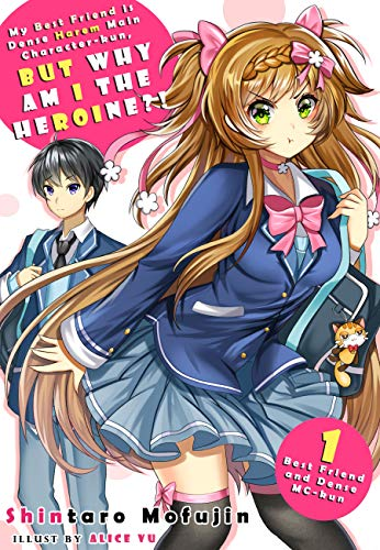 My Best Friend is Dense Harem Main Character-kun, But Why am I the Heroine?! Volume 1 (Best Friend and Dense MC-kun) (Men With Female Best Friends)