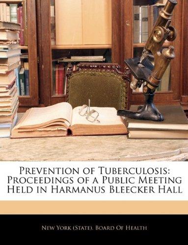 Download Prevention of Tuberculosis: Proceedings of a Public Meeting Held in Harmanus Bleecker Hall pdf
