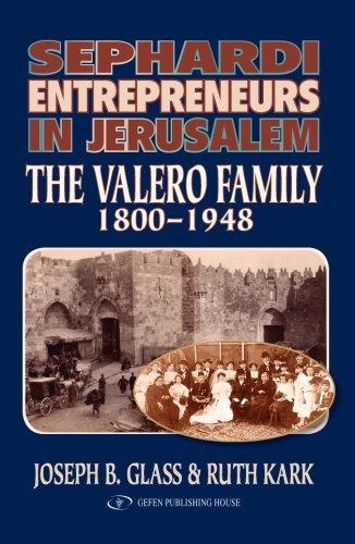 Read Online Sephardi Entrepreneurs in Jerusalem: The Valero Family 1800-1948 ebook