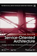 Service-Oriented Architecture: Analysis and Design for Services and Microservices (The Pearson Service Technology Series from Thomas Erl) Kindle Edition