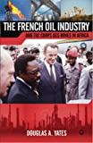 The French Oil Industry and the Corps des Mines in Africa, Douglas A. Yates, 1592216676