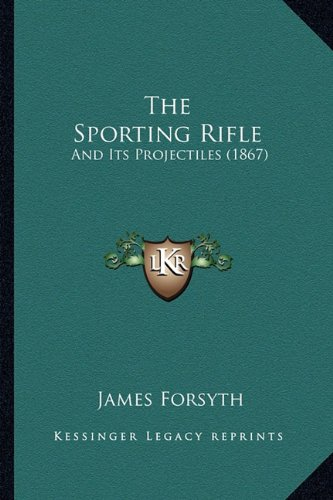 (The Sporting Rifle: And Its Projectiles (1867))