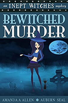 Bewitched Murder: An Inept Witches Mystery by [Allen, Amanda A., Seal, Auburn]