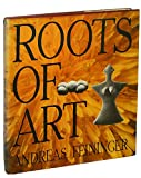The Roots of Art, Andreas Feininger, 0670608076