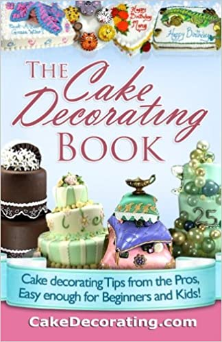 The Cake Decorating Book Tips From Pros Easy Enough For Beginners And Kids Michael Prudhomme CakeDecorating 9781627610025