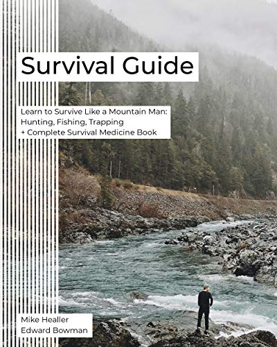 Survival Guide: Learn to Survive Like a Mountain Man: Hunting, Fishing, Trapping + Complete Survival Medicine Book by [Bowman, Edward , Healler, Mike ]