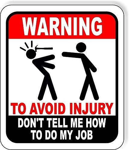 New Metal Aluminum Sign Warning to Avoid Injury Don't Tell Me How to Do My Job Carpenter Outdoor Sign Decor Novelty Art Sign for Indoor Outdoor Wall Decoration Tin Sign 8x12 Inch