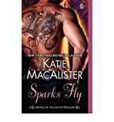 [ SPARKS FLY A NOVEL OF THE LIGHT DRAGONS BY MACALISTER, KATIE](AUTHOR)PAPERBACK