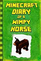 Minecraft Diary: Of A Minecraft Horse: Legendary Minecraft Diary. An Unnoficial Minecraft Children's Books (minecraft Diary Of A Wimpy, Books For Kids Ages 4-6, 6-8, 9-12)
