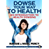 Dowse Your Way to Health: An Introduction To Health Dowsing (The Practical Pendulum Series Book 4)
