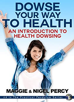 Dowse Your Way to Health: An Introduction To Health Dowsing (The Practical Pendulum Series Book 4) by [Percy, Maggie, Percy, Nigel]