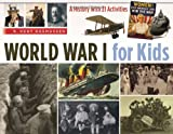 World War I for Kids: A History with 21 Activities (For Kids series)