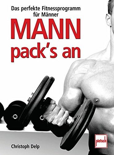 Mann pack's an: Das perfekte Fitnessprogramm für Männer