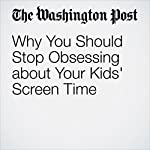Why You Should Stop Obsessing about Your Kids' Screen Time | Hayley Tsukayama