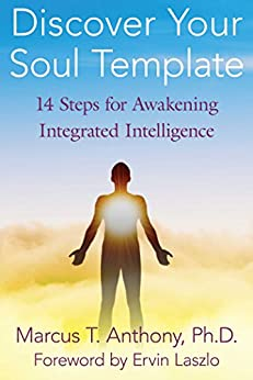 Discover Your Soul Template: 14 Steps for Awakening Integrated Intelligence by [Anthony Ph.D., Marcus T.]