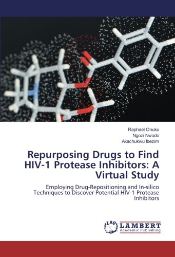 Hiv Protease Inhibitor - Repurposing Drugs to Find HIV-1 Protease Inhibitors: A Virtual Study: Employing Drug-Repositioning and In-silico Techniques to Discover Potential HIV-1 Protease Inhibitors