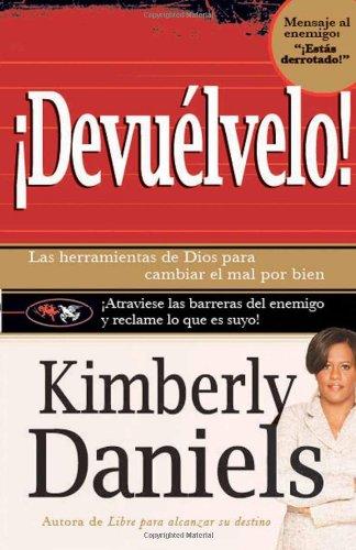 Devuelvelo: Las herramientas de Dios para cambiar el mal  por el bien. (Spanish Edition) [Kimberly Daniels] (Tapa Blanda)