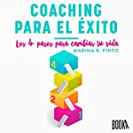 Coaching para el éxito: Los 4 pasos para cambiar tu vida [Coaching for Success: The 4 Steps to Change Your Life] | Marina R. Pinto
