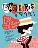 Bad Girls of Fashion: Style Rebels from Cleopatra to Lady Gaga