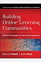 Building Online Learning Communities: Effective Strategies for the Virtual Classroom Kindle Edition