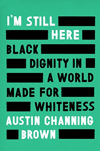 I'm Still Here: Black Dignity in a World Made for Whiteness (Best Law Schools In The Country)