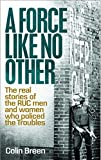 img - for A Force Like No Other: The real stories of the RUC men and women who policed the Troubles book / textbook / text book