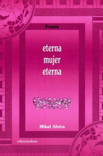 Eterna mujer eterna (Poesía) por Mikel Alvira