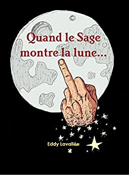 Quand le sage montre la lune french edition kindle edition by eddy lavall e literature - Quand semer les carottes lune ...