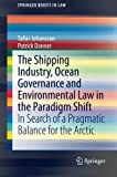 img - for The Shipping Industry, Ocean Governance and Environmental Law in the Paradigm Shift: In Search of a Pragmatic Balance for the Arctic (SpringerBriefs in Law) book / textbook / text book