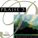 Praise 3: Behold, Bless Ye The Lord