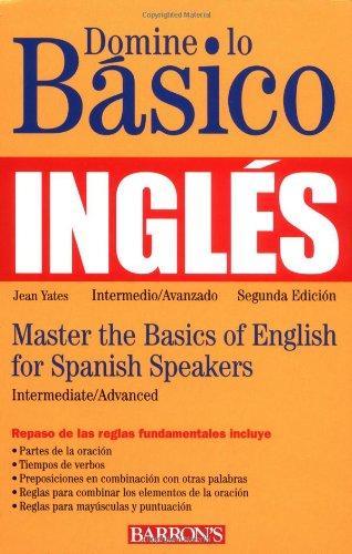 Domine lo Basico: Ingles: Mastering the Basics of English for Spanish Speakers (Master the Basics Series)