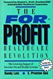 The For-Profit Healthcare Revolution : The Growing Impact of Investor-Owned Health Systems in America, Gee, E. Preston and Lutz, Sandy, 1557386501