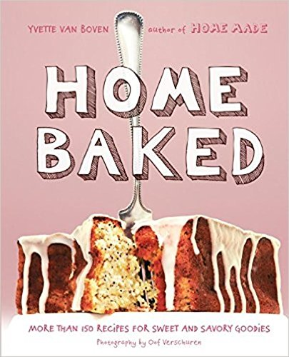 Home Baked: More Than 150 Recipes for Sweet and Savory (Home Baked Bread)