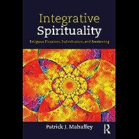 Integrative Spirituality: Religious Pluralism, Individuation, and Awakening