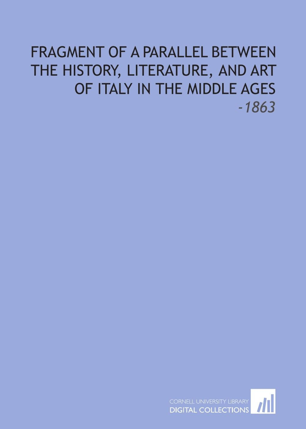 Fragment of a Parallel Between the History, Literature, and Art of Italy in the Middle Ages: -1863 pdf epub