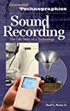 Sound Recording: The Life Story of a Technology (Greenwood Technographies)