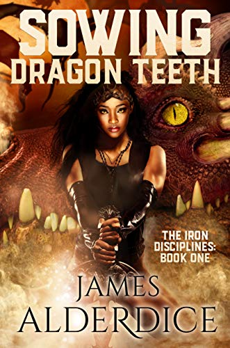 Sowing Dragon Teeth (The Iron Disciplines Book 1) ()