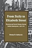 img - for From Sicily to Elizabeth Street: Housing and Social Change Among Italian Immigrants, 1880-1930 (Suny Series in American Social History) book / textbook / text book