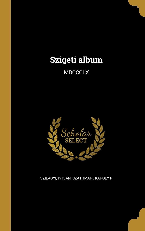 Download Szigeti Album: MDCCCLX (Hungarian Edition) ebook